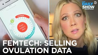 Femtech: Empowering Women's Health or Selling Period Data? | The Daily Show