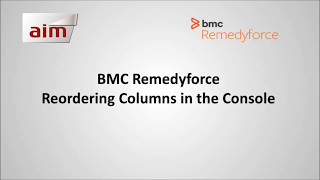 BMC Remedyforce - Reordering columns in the Console