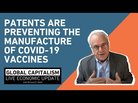 Patents are preventing the manufacture of Covid-19 vaccines - Richard Wolff [Global Capitalism]
