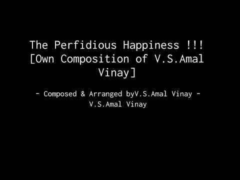The Perfidious Happiness !!! [Own Composition of V.S.Amal Vinay]