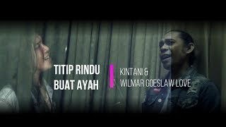 "TITIP RINDU BUAT AYAH ""Ebiet G. Ade"" (COVER) - KINTANI & WILMAR GOESLAW LOVE"