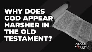 Why does God appear harsher in the Old Testament?