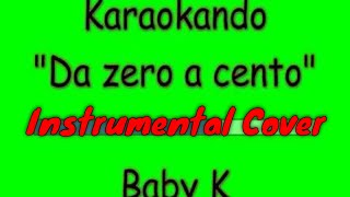 Karaoke Italiano   Da Zero A Cento   Baby K ( Testo )