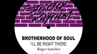 (1995) Brotherhood Of Soul - I'll Be Right There (Roger Sanchez Brotherhood Mix)