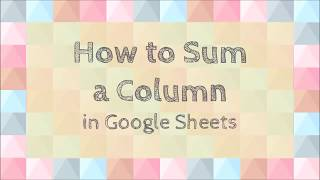 How to Sum a Column in Google Sheets