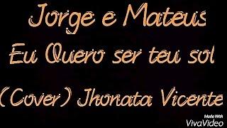 Jorge e Mateus-Eu Quero ser teu sol(Cover) Jhonata Vicente