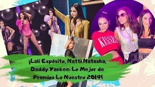 Lali Espósito, Natti Natasha, CNCO y Daddy Yankee Le Mejor de Premios Lo Nuestro 2019