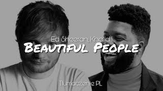 Ed Sheeran   Beautiful People Ft. Khalid (Tłumaczenie PL)
