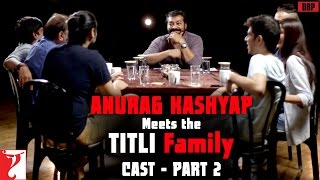 Anurag Kashyap Meets The Titli Family  Cast  Part 2