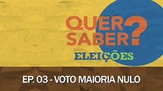 Quer Saber - Episódio 03: VOTO MAIORIA NULO