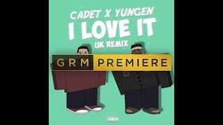 Cadet X Yungen   I Love It (Kanye West & Lil Pump UK Remix) [Audio] | GRM Daily