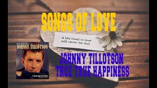 JOHNNY TILLOTSON - TRUE TRUE HAPPINESS