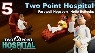 Two Point Hospital Let's Play #5: Farewell Hogsport, Hello Freddie Mercury?