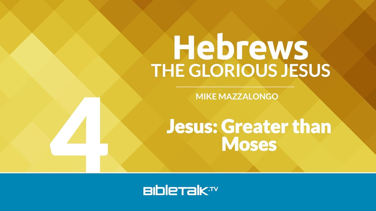 4. Jesus: Greater than Moses