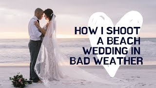 How I Shoot A Beach Wedding In Bad Weather | Shooting A Real Wedding