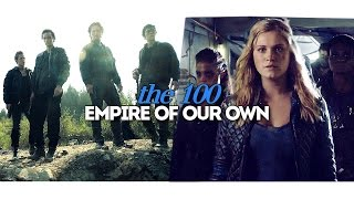 The 100- Empire Of Our Own