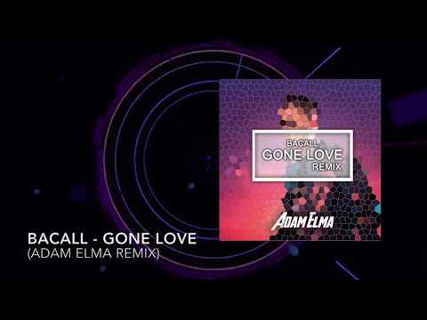 Bacall - Gone Love (Adam Elma Remix)