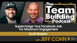Supercharge Your Facebook Ads for Maximum Engagement w/ Scott Shapiro