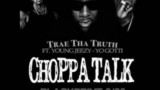 Trae Tha Truth Ft. Young Jeezy and Yo Gotti - Choppa Talk [Dirty CDQ NO DJ]