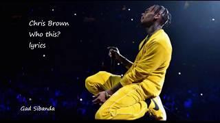 Chris Brown -Who this (Lyrics)