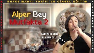 Alper Bey Mutfakta 2 - Youtuber Partisinde Yaşananlar / Mantı Tarifi