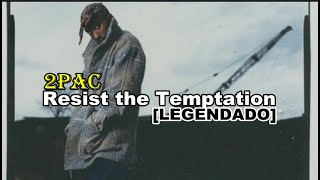 2pac - Resist the Temptation [Legendado]