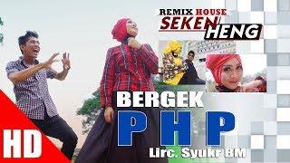 Gambar cover BERGEK Feat AYU KARTIKA - PHP  ( House Mix Bergek SEKEN HENG ) HD Video Quality 2017
