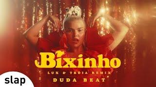 DUDA BEAT   Bixinho (Lux & Tróia Remix) [Clipe Oficial]