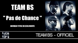 Team BS - Pas De Chance [Audio]