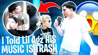 I TOLD LIL AGZ HIS MUSIC WAS TRASH!!! *GOT HEATED*