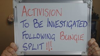 ACTIVISION to be INVESTIGATED Following Bungie Split!!