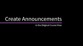 Video showing users how to create announcements in the Original Course View.