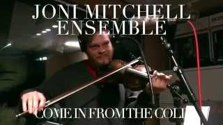 "Joni Mitchell Ensemble playing ""Come In From The Cold"""