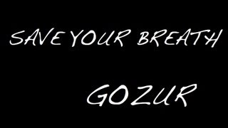 'Save Your Breath'  |  Gozur (Lyrics)