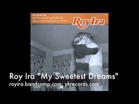 "Roy Ira ""My Sweetest Dreams"""