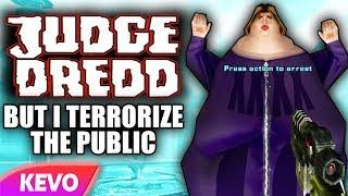 Judge Dredd but I terrorize the public