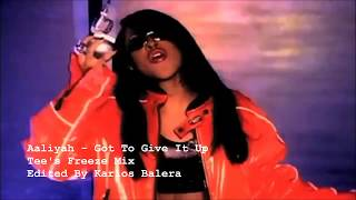 Aaliyah -  Got To Give It Up (Tee's Freeze Remix )Edited By Karlos Balera