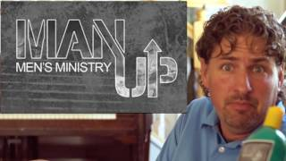 MEN'S MINISTRY- Time to Man Up