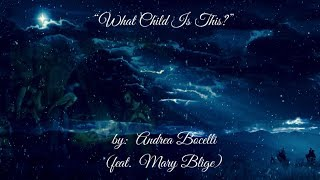 What Child Is This? (W/lyrics)  ~  Andrea Bocelli, feat. Mary Blige