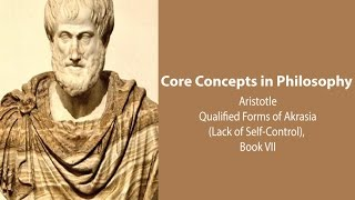 Aristotle on Qualified Forms of Akrasia (Nicomachean Ethics book 7) - Philosophy Core Concepts