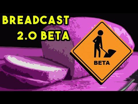 BreadCast 2.0 OPEN BETA!!!