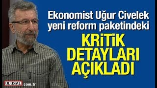 Ekonomist Uğur Civelek'ten Reform Paketi Ve Kıdem Tazminatı Açıklaması