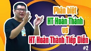 Phân biệt HT Hoàn Thành vs HT Hoàn Thành Tiếp Diễn của HS Chuyên Anh [P2] | HỌC247