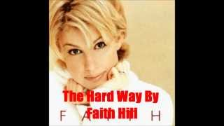 The Hard Way By Faith Hill *Lyrics in description*