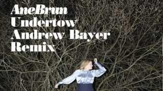 Ane Brun - Undertow [Andrew Bayer Remix]