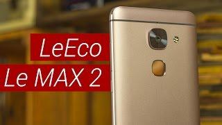 Подробный обзор LeEco Le Max 2. Особенности, козыри и недостатки LeTV Le Eco Le Max 2 от FERUMM.COM