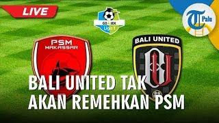 Pelatih Bali United Tak Ingin Remehkan PSM Makassar