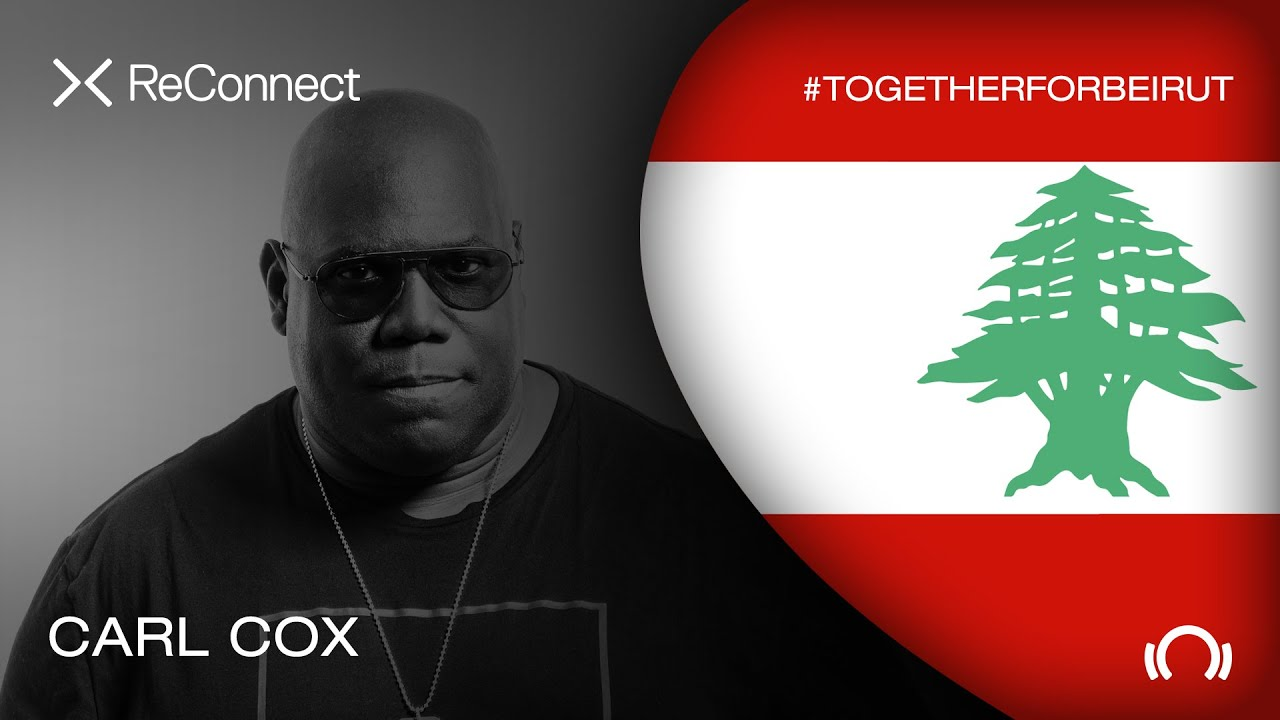 Carl Cox - Live @ ReConnect: #TogetherForBeirut 2020