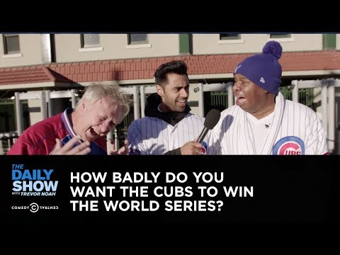 Exclusive - How Badly Do You Want the Cubs to Win the World Series?: The Daily Show