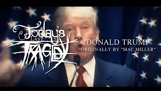 Today's Last Tragedy - Donald Trump (Mac Miller Cover)
